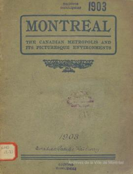 Montreal, The Canadian Metropolis and its picturesque environments / The Canadian Pacific Railway Company . - 1903