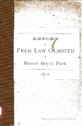Report of Fred. Law Olmsted on Mount Royal Park (11 p.). - 1874